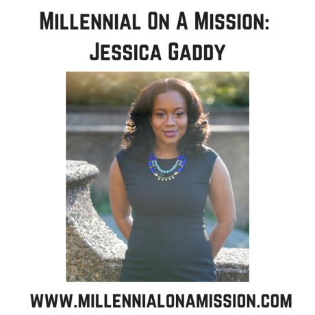 Millennial On A Mission- Jessica Gaddy